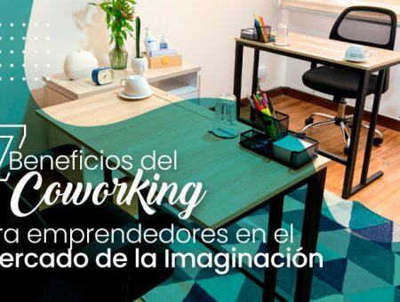 17 beneficios del coworking para emprendedores en el Mercado de la Imaginacción